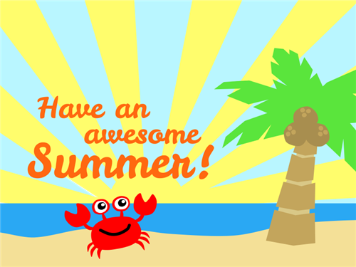 I hope you have a fantastic summer! Come visit me next year!